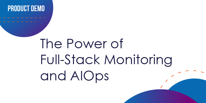 The Power of Full-Stack Monitoring and AIOps