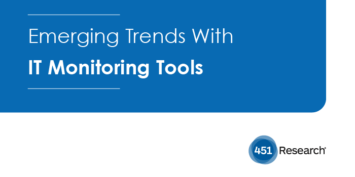 451 Research: Emerging Trends With IT Monitoring Tools