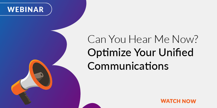 Can You Hear Me Now? Optimize Your Unified Communications
