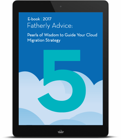 Fatherly Advice: 5 Pearls of Wisdom to Guide Your Cloud Migration Strategy