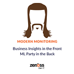 The Modern Monitoring Mullet: Business Intelligence in the Front, Machine Learning Party in the Back