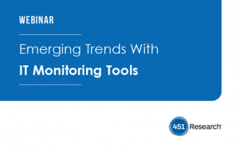 451 Research Webcast: Emerging Trends With IT Monitoring Tools